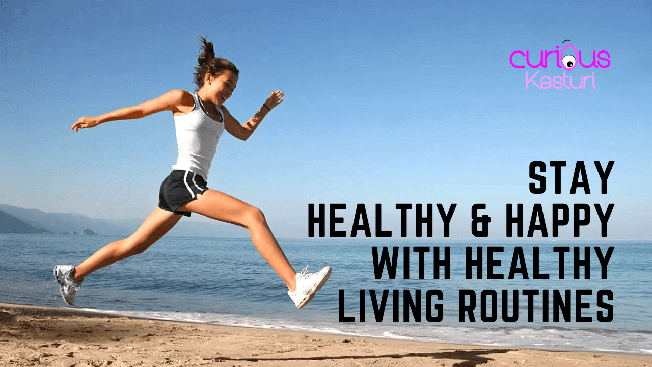 Daily Life with Healthy Living Routines- Stay Healthy Stay Happy